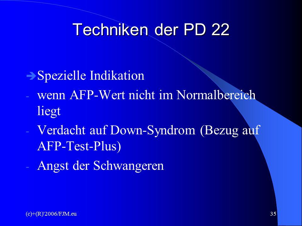 (c)+(R) 2006/FJM.eu34 Techniken der PD d) Indikationen  Automatische Anwendung: - 35 Jahre - Vater über 41 Jahre - Wie bei PID