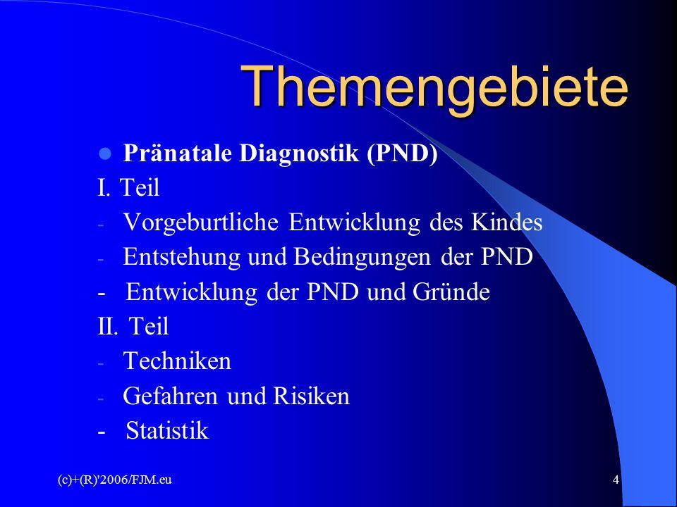 (c)+(R)'2006/FJM.eu3 Begriff Prae = lat. vor Natale = lat. Nasci = geboren werden Vorgeburtliche Untersuchung Wie weit darf der Mensch gehen?
