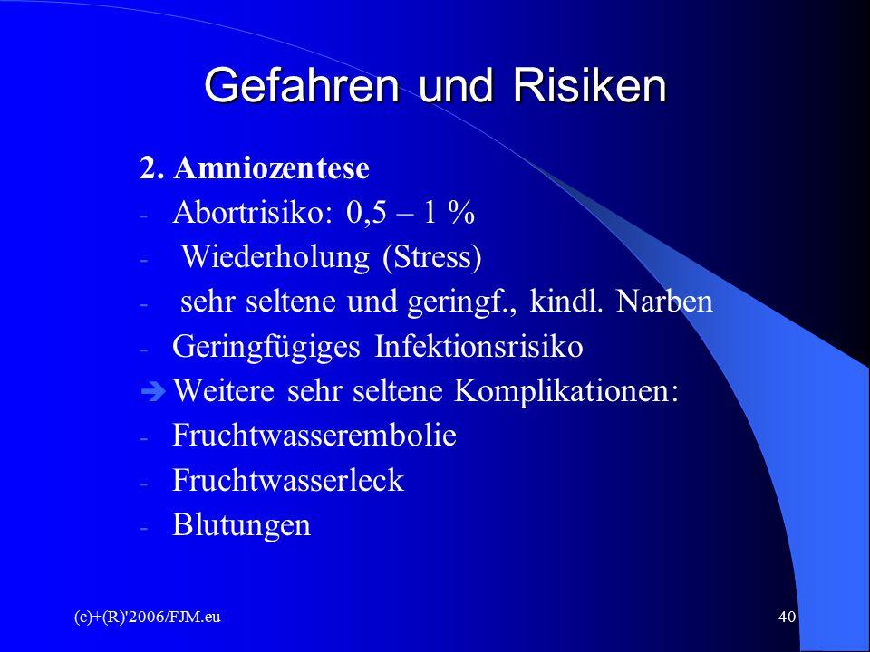 (c)+(R)'2006/FJM.eu39 Fehlerquellen und Gefahren/Risiken 1. Fetoskopie  leichter Fruchtwasserabgang  Abortfrequenz: 4,4 %  Infektion  Verletzungsr