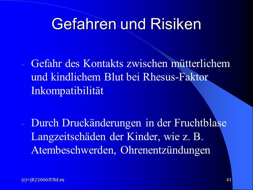 (c)+(R)'2006/FJM.eu40 Gefahren und Risiken 2. Amniozentese - Abortrisiko: 0,5 – 1 % - Wiederholung (Stress) - sehr seltene und geringf., kindl. Narben