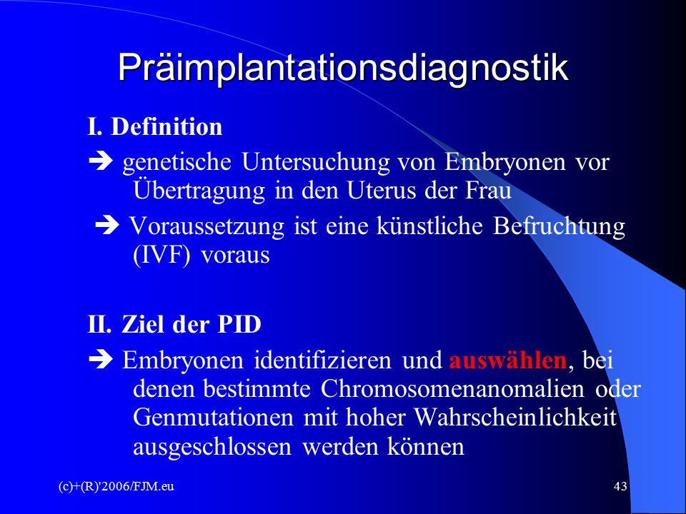 (c)+(R)'2006/FJM.eu42 Gefahren und Risiken 3. Chorionzottenbiopsie  Hohe Rate von Misserfolgen  Abortrisiko: 1 – 1,5 %  Erhöhtes Fehlgeburtsrisiko