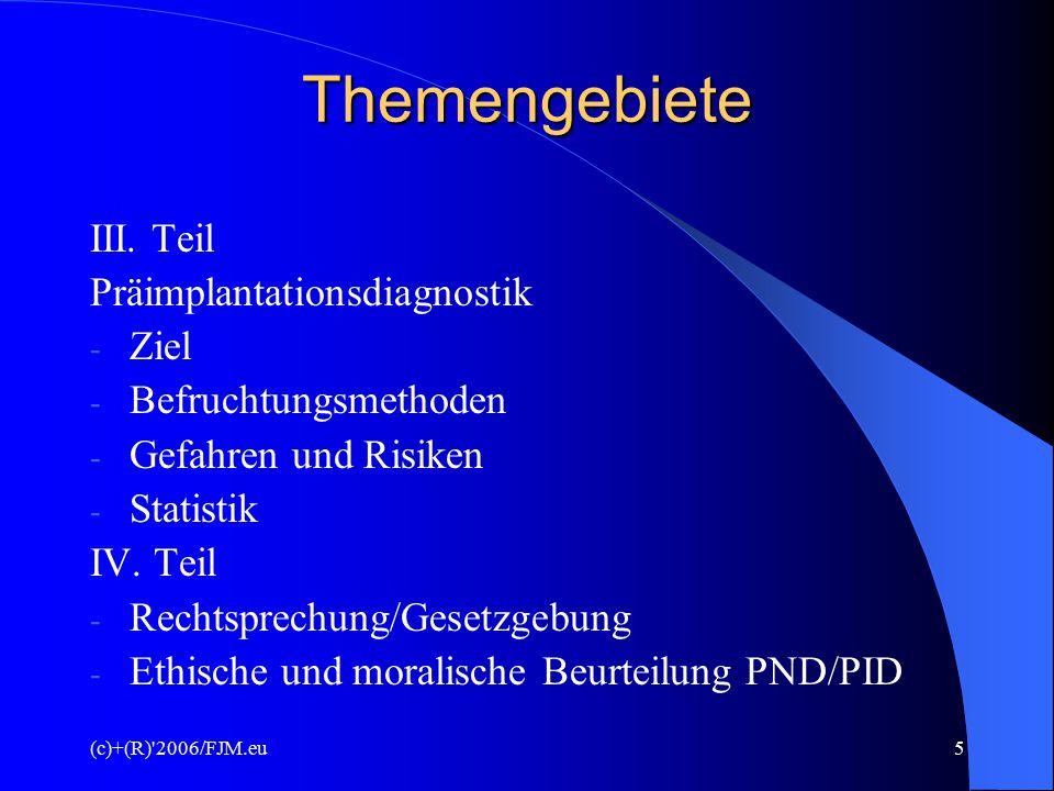 (c)+(R)'2006/FJM.eu4 Themengebiete Pränatale Diagnostik (PND) I. Teil - Vorgeburtliche Entwicklung des Kindes - Entstehung und Bedingungen der PND - E