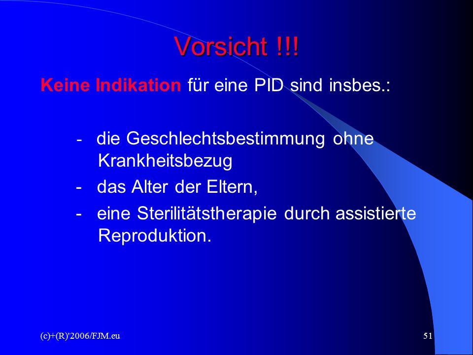 (c)+(R) 2006/FJM.eu50 Gefahren/Risiken - Eileiterschwangerschaften - Mehrlingsschwangerschaften (wegen Hormonbehandlung) - erhöhtes Fehlgeburtsrisiko - Enorme emotionale Belastung der Frau - Fehldiagnosen (d.