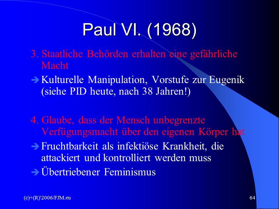 (c)+(R)'2006/FJM.eu63 Voraussagen des Papst Paul VI. 1. Warnung vor dem weitverbreiteten Gebrauch von Verhütungsmitteln  Allgemeine Aufweichung der s
