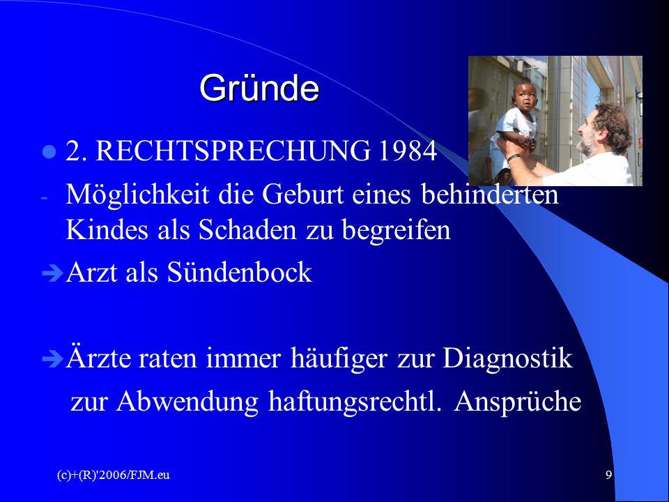 (c)+(R)'2006/FJM.eu8 Entwicklung – Gründe Keine der o. g. Restriktionen hielt Bestand Anstieg der PD von 1800 (1976) auf 80000 (2000) Warum? ANSPRÜCHE