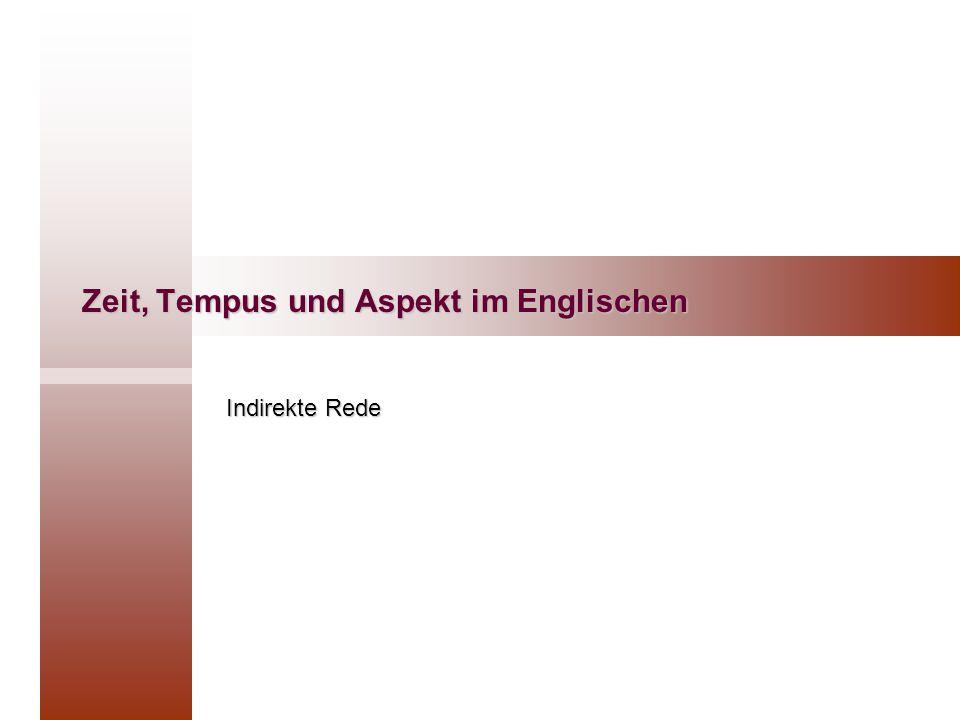 Zeit, Tempus und Aspekt im Englischen Indirekte Rede