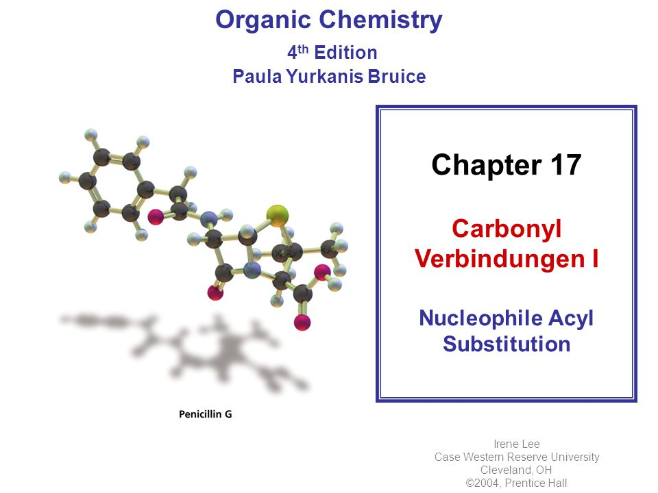 Chapter 17 Carbonyl Verbindungen I Nucleophile Acyl Substitution Organic Chemistry 4 th Edition Paula Yurkanis Bruice Irene Lee Case Western Reserve U