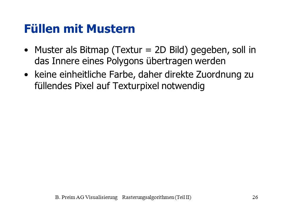 B. Preim AG Visualisierung Rasterungsalgorithmen (Teil II)26 Füllen mit Mustern Muster als Bitmap (Textur = 2D Bild) gegeben, soll in das Innere eines