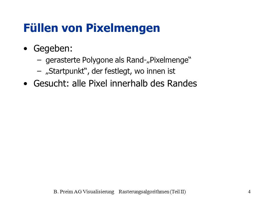 """B. Preim AG Visualisierung Rasterungsalgorithmen (Teil II)4 Füllen von Pixelmengen Gegeben: –gerasterte Polygone als Rand-""""Pixelmenge"""" –""""Startpunkt"""","""