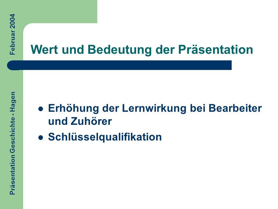 Wert und Bedeutung der Präsentation Erhöhung der Lernwirkung bei Bearbeiter und Zuhörer Schlüsselqualifikation Präsentation Geschichte - Hagen Februar