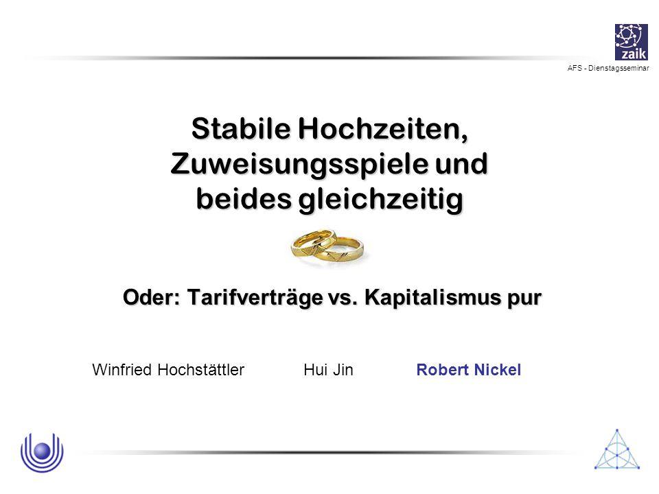 AFS - Dienstagsseminar Stabile Hochzeiten, Zuweisungsspiele und beides gleichzeitig Oder: Tarifverträge vs. Kapitalismus pur Winfried HochstättlerHui