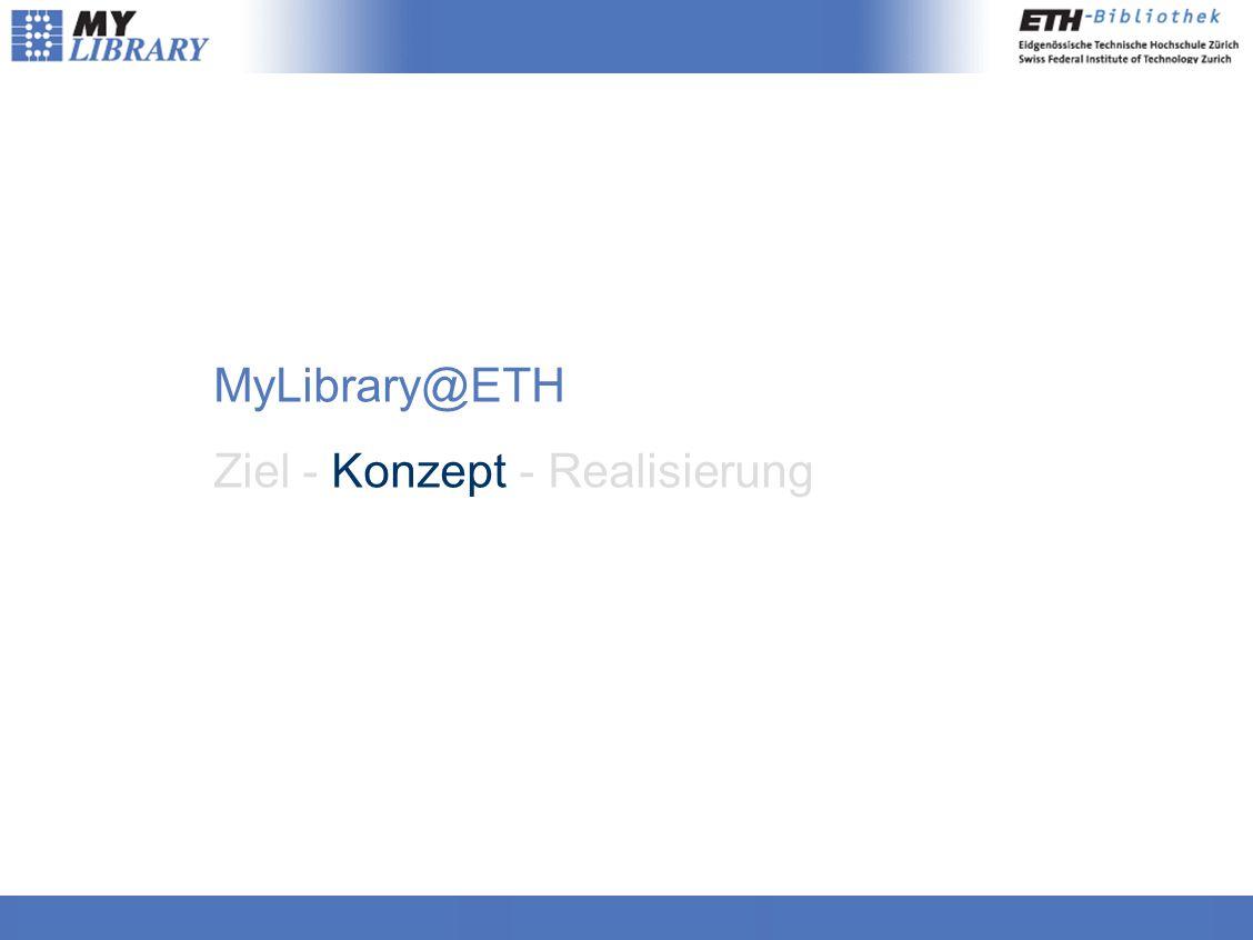 MyLibrary@ETH Ziel - Konzept - Realisierung