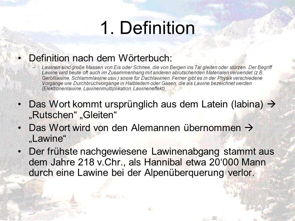 1. Definition Definition nach dem Wörterbuch: –Lawinen sind große Massen von Eis oder Schnee, die von Bergen ins Tal gleiten oder stürzen. Der Begriff