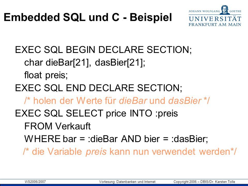 WS2006/2007 Vorlesung: Datenbanken und Internet Copyright 2006 – DBIS/Dr. Karsten Tolle Embedded SQL und C - Beispiel EXEC SQL BEGIN DECLARE SECTION;