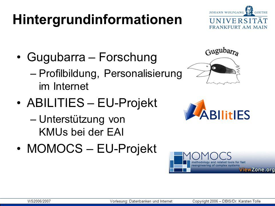 WS2006/2007 Vorlesung: Datenbanken und Internet Copyright 2006 – DBIS/Dr. Karsten Tolle Hintergrundinformationen Gugubarra – Forschung –Profilbildung,