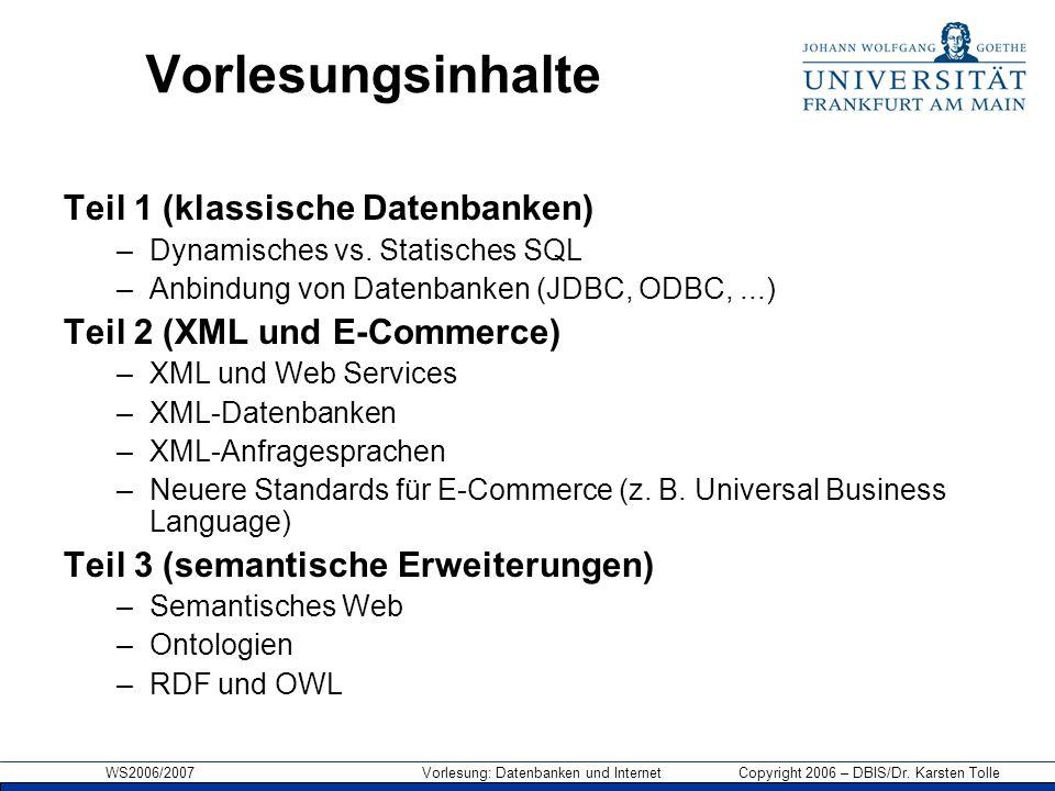 WS2006/2007 Vorlesung: Datenbanken und Internet Copyright 2006 – DBIS/Dr. Karsten Tolle Vorlesungsinhalte Teil 1 (klassische Datenbanken) –Dynamisches