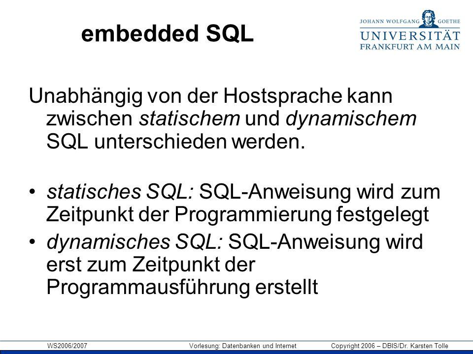 WS2006/2007 Vorlesung: Datenbanken und Internet Copyright 2006 – DBIS/Dr. Karsten Tolle embedded SQL Unabhängig von der Hostsprache kann zwischen stat