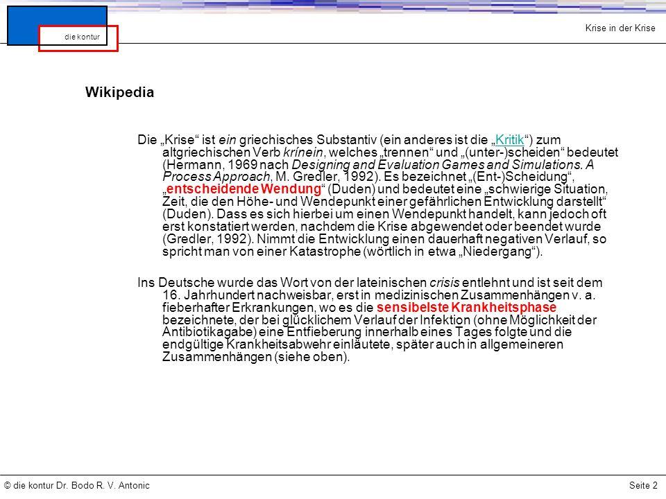 """Krise in der Krise © die kontur Dr. Bodo R. V. AntonicSeite 2 die kontur Wikipedia Die """"Krise"""" ist ein griechisches Substantiv (ein anderes ist die """"K"""