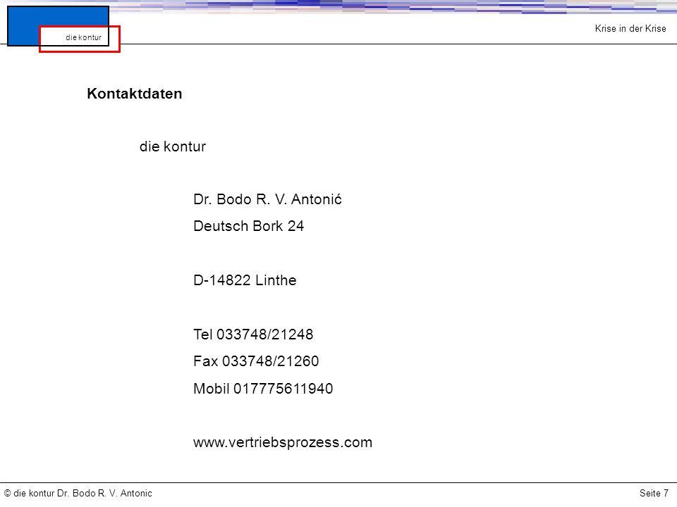 Krise in der Krise © die kontur Dr. Bodo R. V. AntonicSeite 7 die kontur Kontaktdaten die kontur Dr. Bodo R. V. Antonić Deutsch Bork 24 D-14822 Linthe