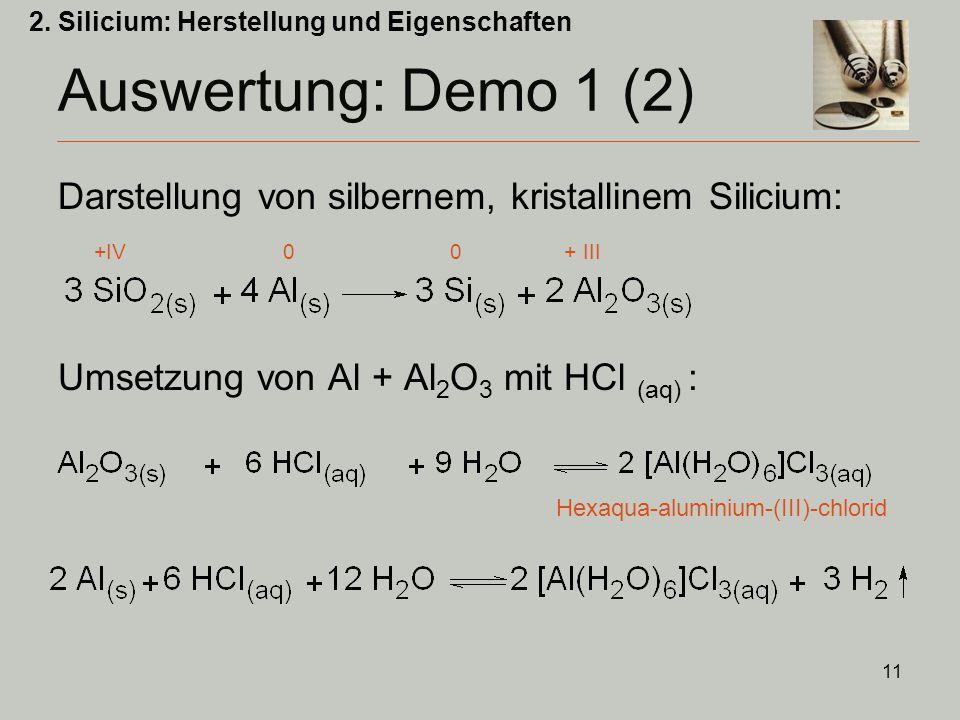11 Auswertung: Demo 1 (2) Darstellung von silbernem, kristallinem Silicium: +IV 0 0 + III Umsetzung von Al + Al 2 O 3 mit HCl (aq) : 2.
