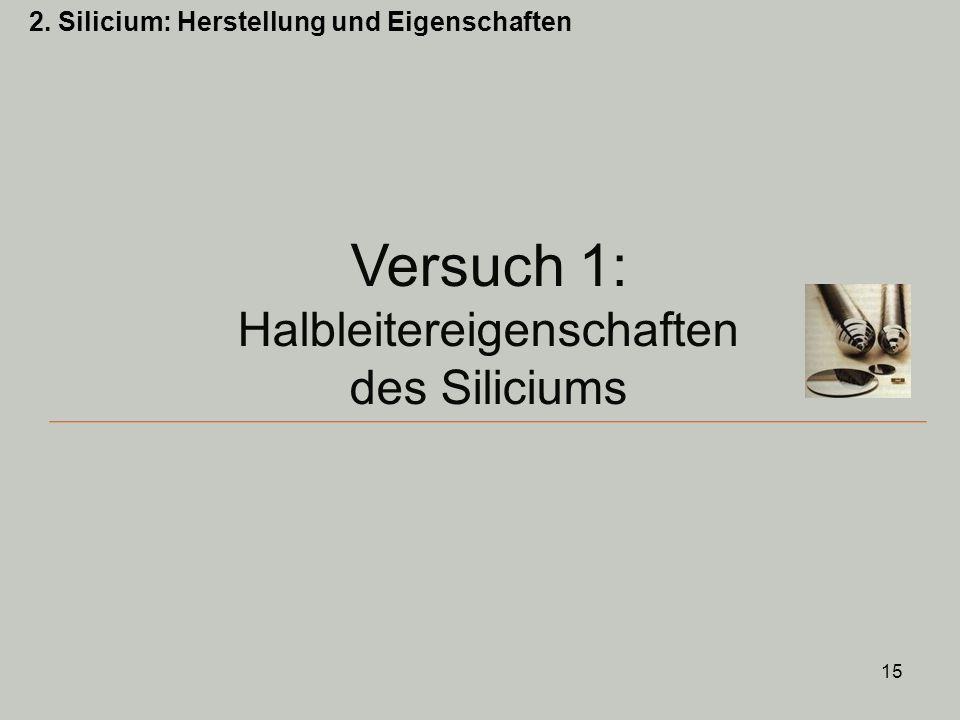 15 Versuch 1: Halbleitereigenschaften des Siliciums 2. Silicium: Herstellung und Eigenschaften