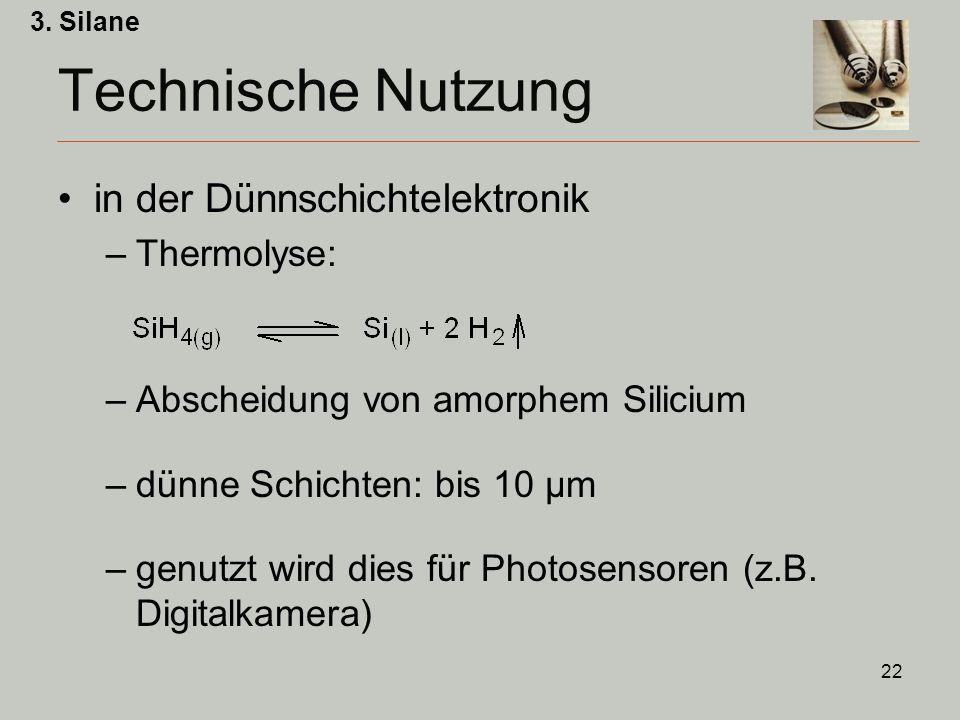 22 Technische Nutzung in der Dünnschichtelektronik –Thermolyse: –Abscheidung von amorphem Silicium –dünne Schichten: bis 10 μm –genutzt wird dies für Photosensoren (z.B.