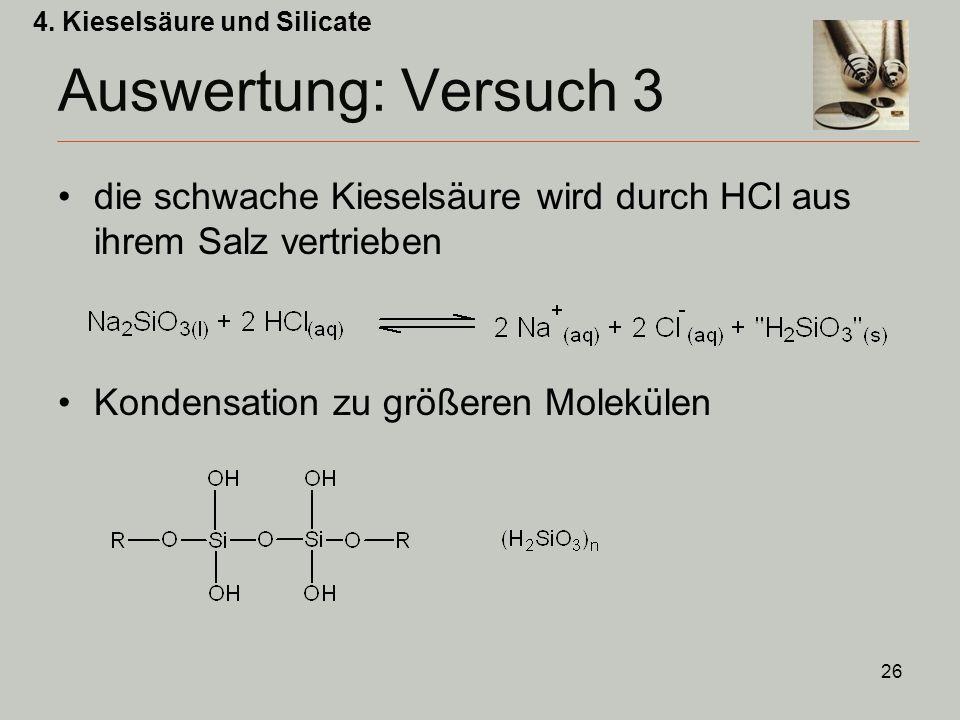 26 Auswertung: Versuch 3 die schwache Kieselsäure wird durch HCl aus ihrem Salz vertrieben Kondensation zu größeren Molekülen 4.