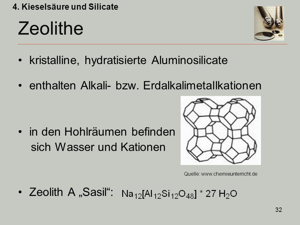 32 Zeolithe kristalline, hydratisierte Aluminosilicate enthalten Alkali- bzw.
