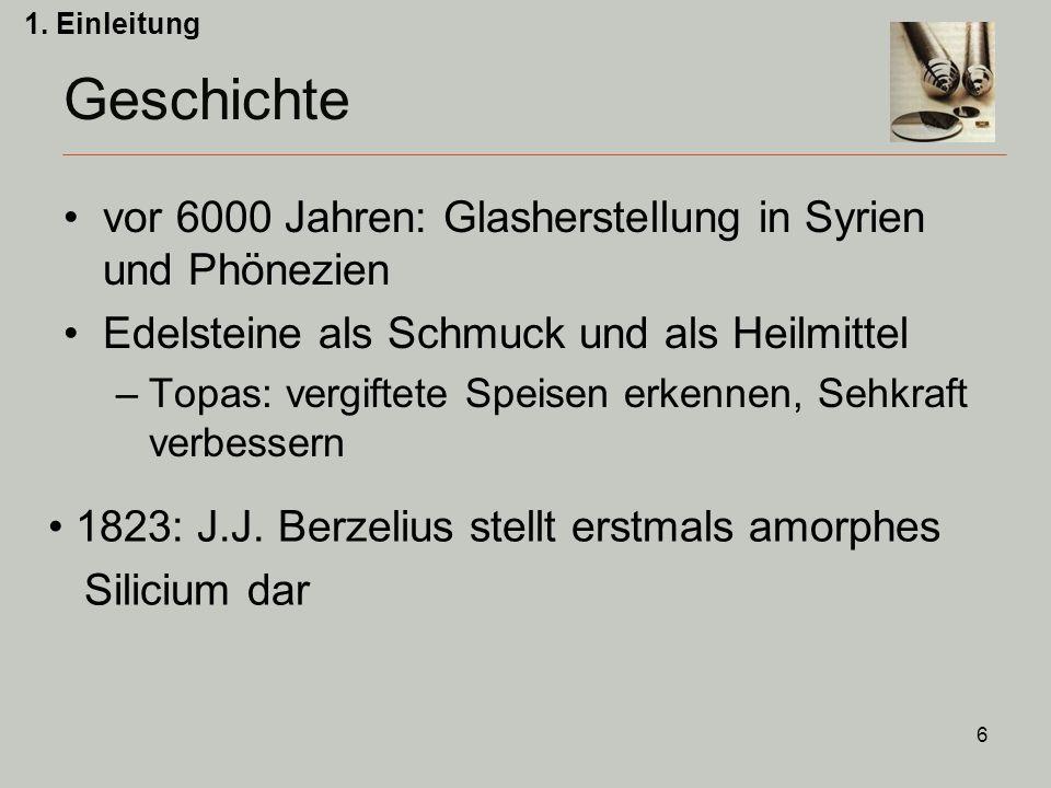 6 vor 6000 Jahren: Glasherstellung in Syrien und Phönezien Edelsteine als Schmuck und als Heilmittel –Topas: vergiftete Speisen erkennen, Sehkraft verbessern Geschichte 1.