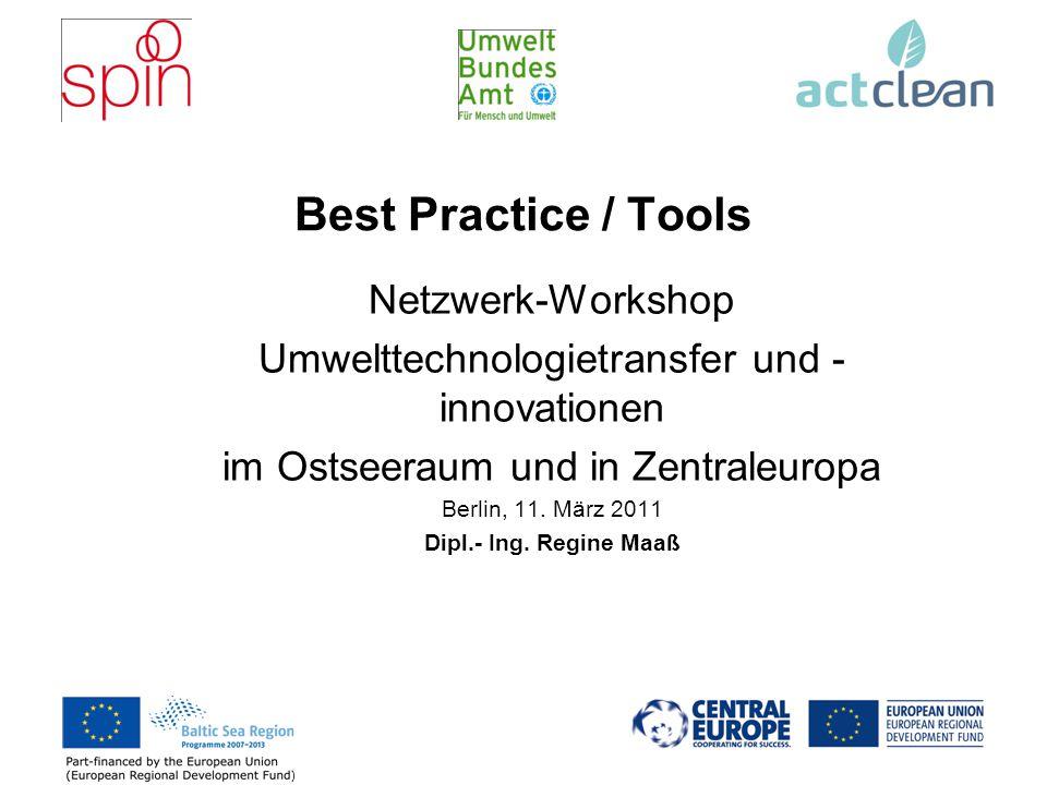 Best Practice / Tools Netzwerk-Workshop Umwelttechnologietransfer und - innovationen im Ostseeraum und in Zentraleuropa Berlin, 11.