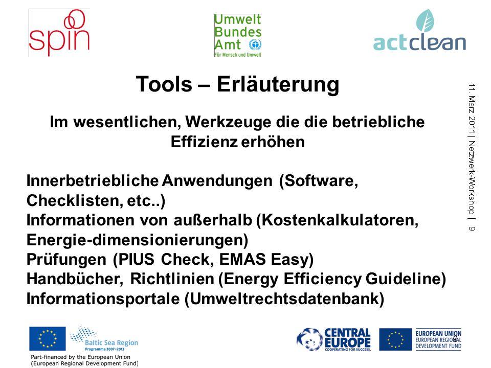 11. März 2011 | Netzwerk-Workshop | 9 9 Tools – Erläuterung Im wesentlichen, Werkzeuge die die betriebliche Effizienz erhöhen Innerbetriebliche Anwend
