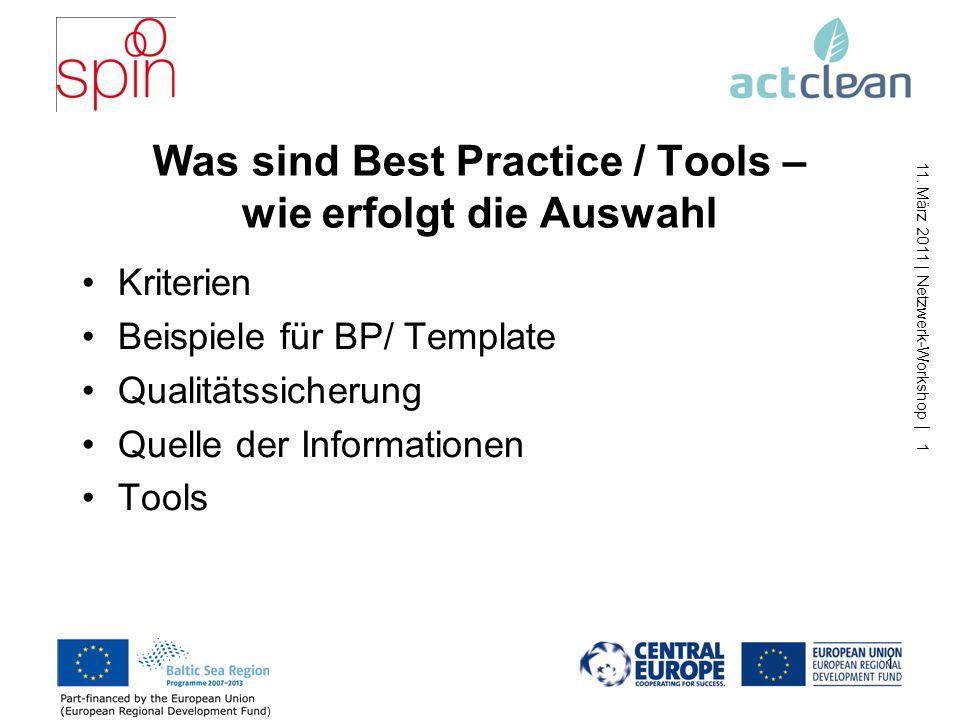 11. März 2011 | Netzwerk-Workshop | 1 Was sind Best Practice / Tools – wie erfolgt die Auswahl Kriterien Beispiele für BP/ Template Qualitätssicherung