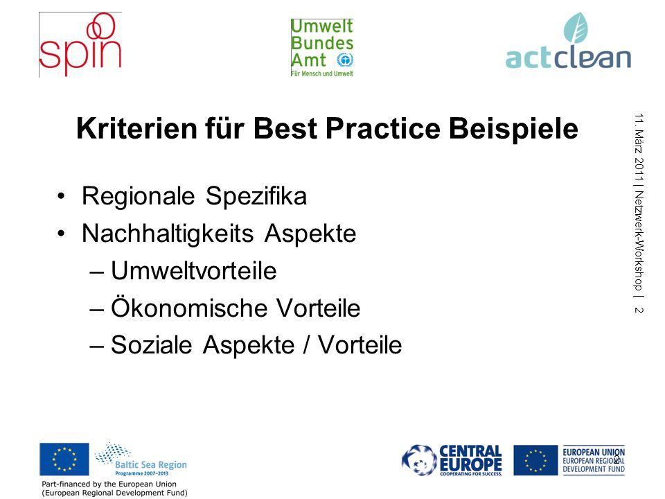 11. März 2011 | Netzwerk-Workshop | 2 Kriterien für Best Practice Beispiele Regionale Spezifika Nachhaltigkeits Aspekte –Umweltvorteile –Ökonomische V