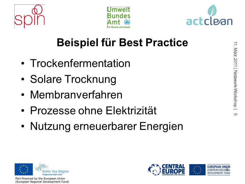 11. März 2011 | Netzwerk-Workshop | 5 Beispiel für Best Practice Trockenfermentation Solare Trocknung Membranverfahren Prozesse ohne Elektrizität Nutz