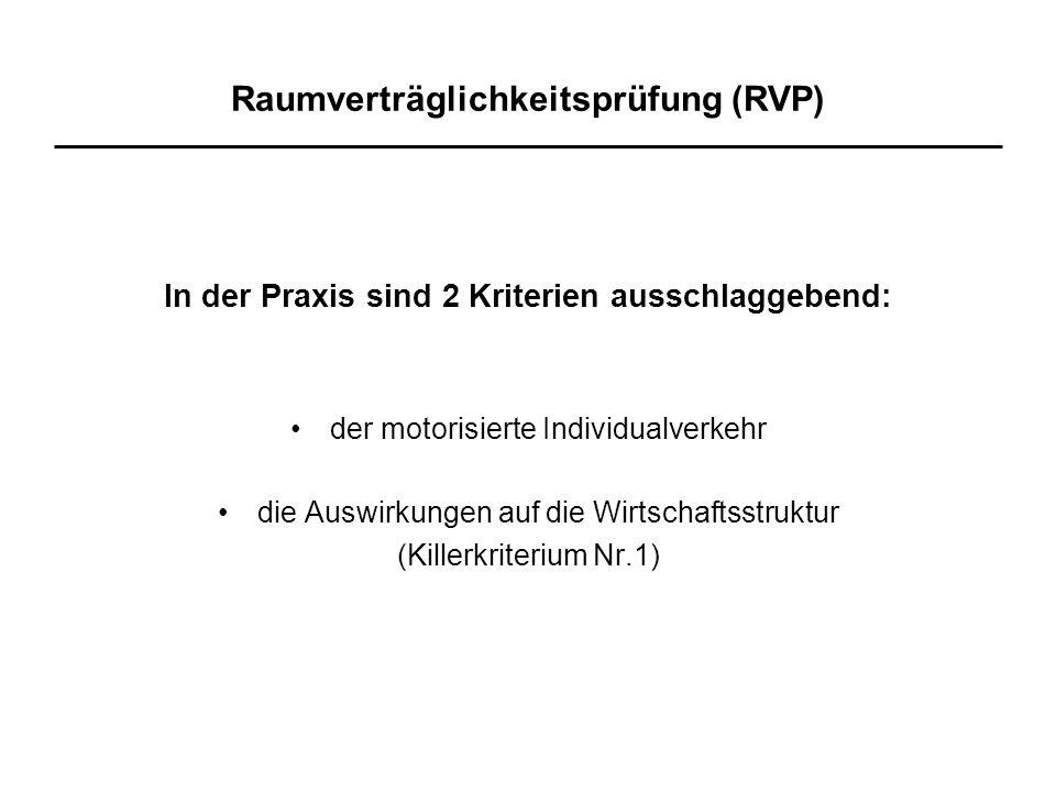 Raumverträglichkeitsprüfung (RVP) In der Praxis sind 2 Kriterien ausschlaggebend: der motorisierte Individualverkehr die Auswirkungen auf die Wirtschaftsstruktur (Killerkriterium Nr.1)