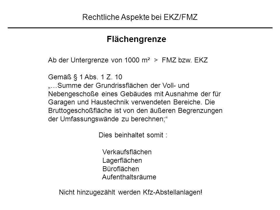 Rechtliche Aspekte bei EKZ/FMZ Ab der Untergrenze von 1000 m² > FMZ bzw.