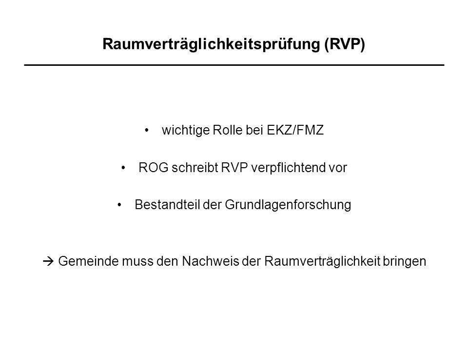 Raumverträglichkeitsprüfung (RVP) wichtige Rolle bei EKZ/FMZ ROG schreibt RVP verpflichtend vor Bestandteil der Grundlagenforschung  Gemeinde muss den Nachweis der Raumverträglichkeit bringen