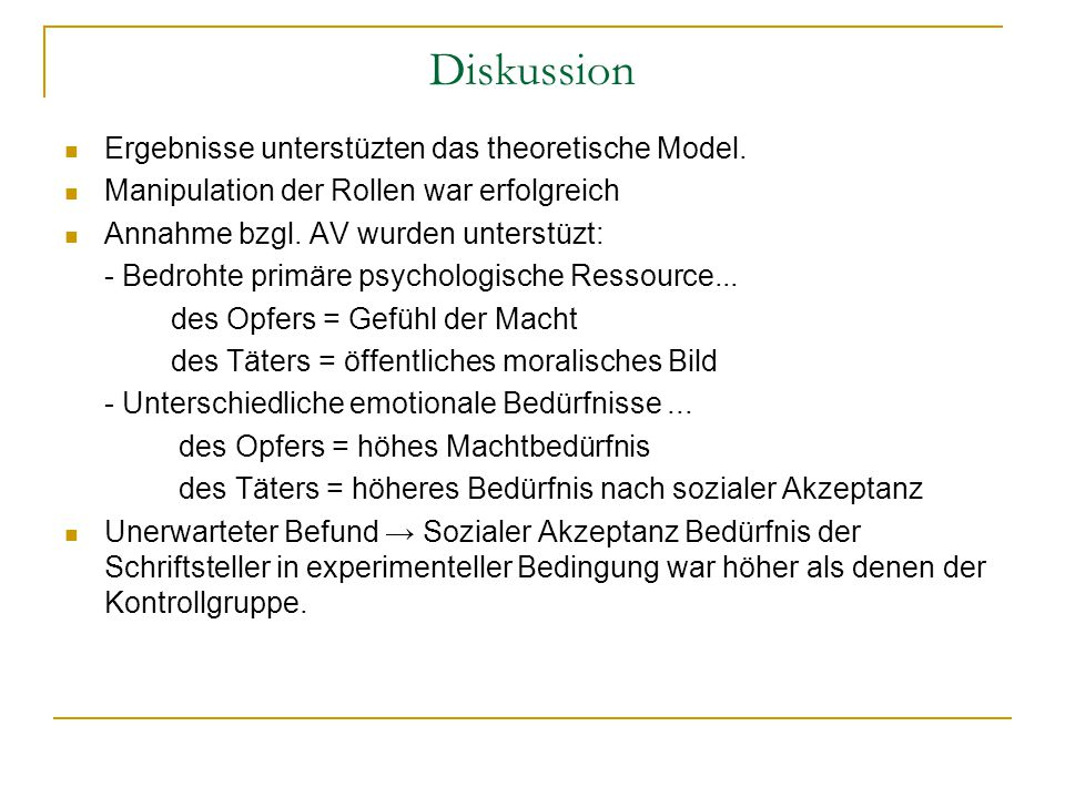 Diskussion Ergebnisse unterstüzten das theoretische Model. Manipulation der Rollen war erfolgreich Annahme bzgl. AV wurden unterstüzt: - Bedrohte prim