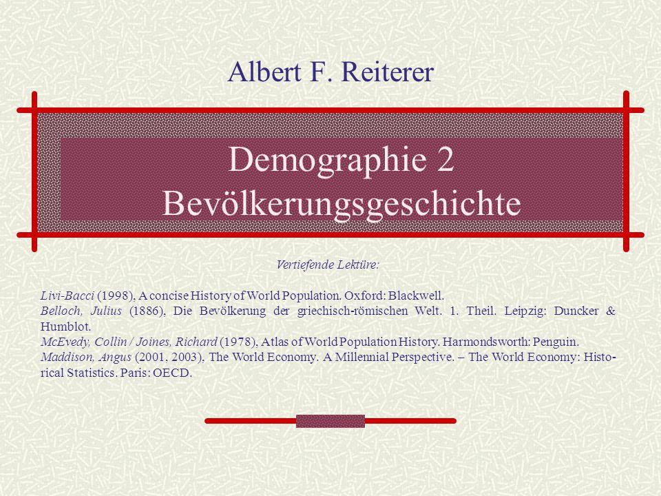Demographie 2 Bevölkerungsgeschichte Albert F. Reiterer Vertiefende Lektüre: Livi-Bacci (1998), A concise History of World Population. Oxford: Blackwe