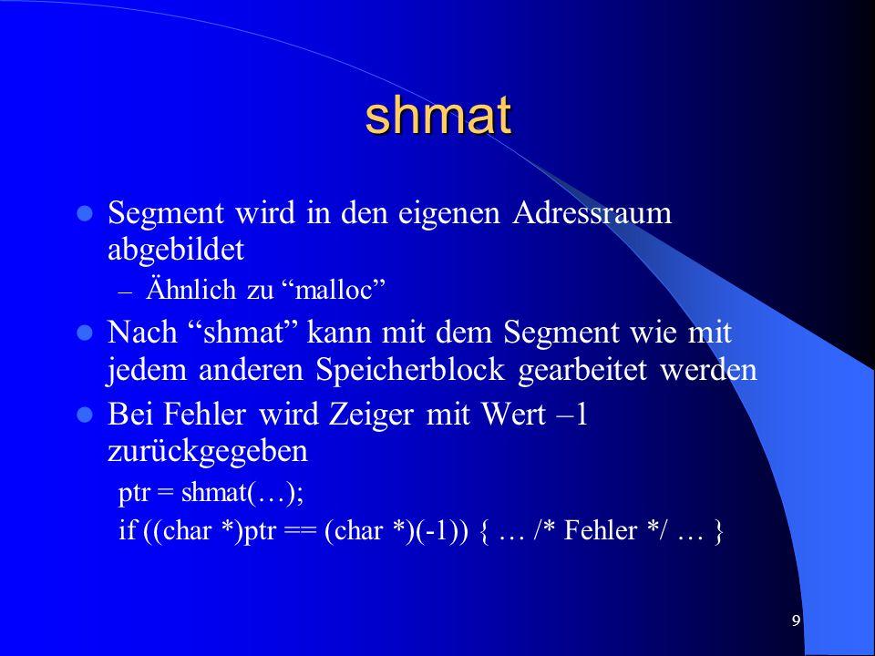 """9 shmat Segment wird in den eigenen Adressraum abgebildet – Ähnlich zu """"malloc"""" Nach """"shmat"""" kann mit dem Segment wie mit jedem anderen Speicherblock"""