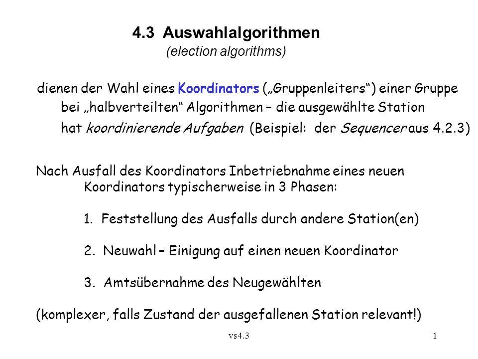 """vs4.31 4.3 Auswahlalgorithmen (election algorithms) dienen der Wahl eines Koordinators (""""Gruppenleiters"""") einer Gruppe bei """"halbverteilten"""" Algorithme"""