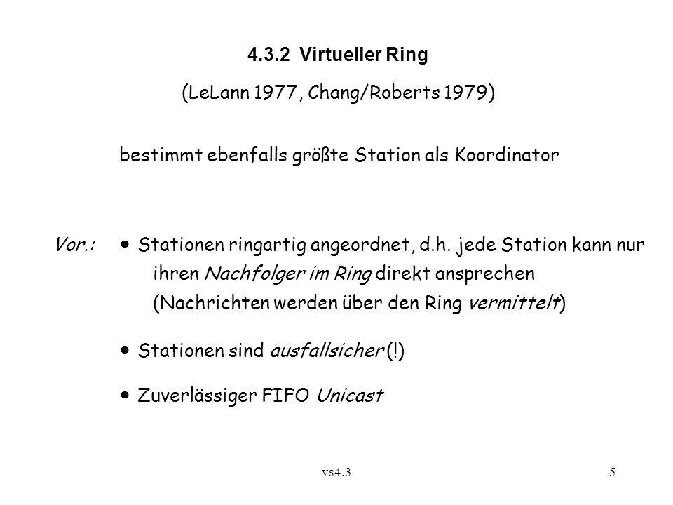 vs4.35 4.3.2 Virtueller Ring (LeLann 1977, Chang/Roberts 1979) bestimmt ebenfalls größte Station als Koordinator Vor.: Stationen ringartig angeordnet, d.h.
