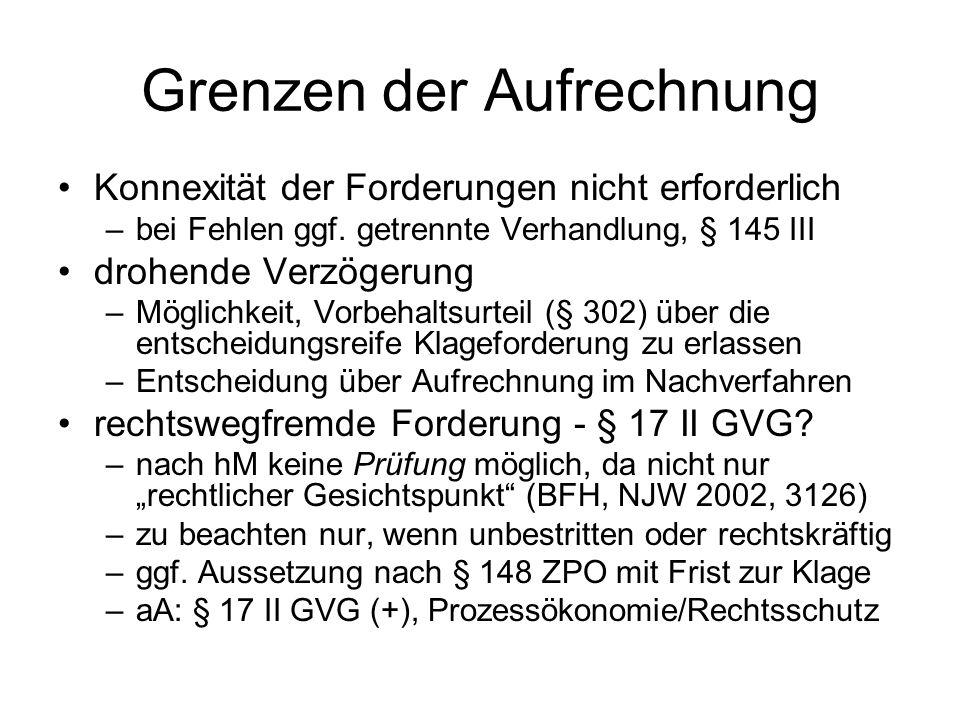 Grenzen der Aufrechnung Konnexität der Forderungen nicht erforderlich –bei Fehlen ggf. getrennte Verhandlung, § 145 III drohende Verzögerung –Möglichk