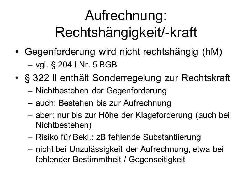 Aufrechnung: Rechtshängigkeit/-kraft Gegenforderung wird nicht rechtshängig (hM) –vgl.