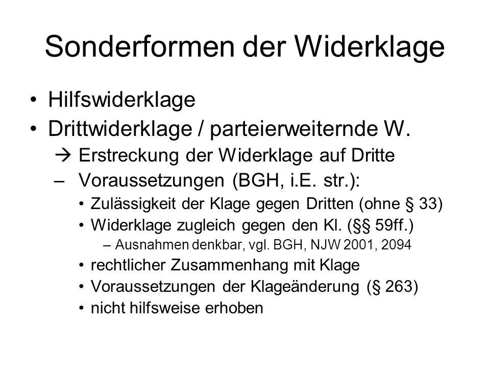 Sonderformen der Widerklage Hilfswiderklage Drittwiderklage / parteierweiternde W.  Erstreckung der Widerklage auf Dritte – Voraussetzungen (BGH, i.E