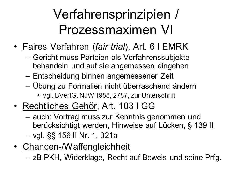 Verfahrensprinzipien / Prozessmaximen VI Faires Verfahren (fair trial), Art. 6 I EMRK –Gericht muss Parteien als Verfahrenssubjekte behandeln und auf