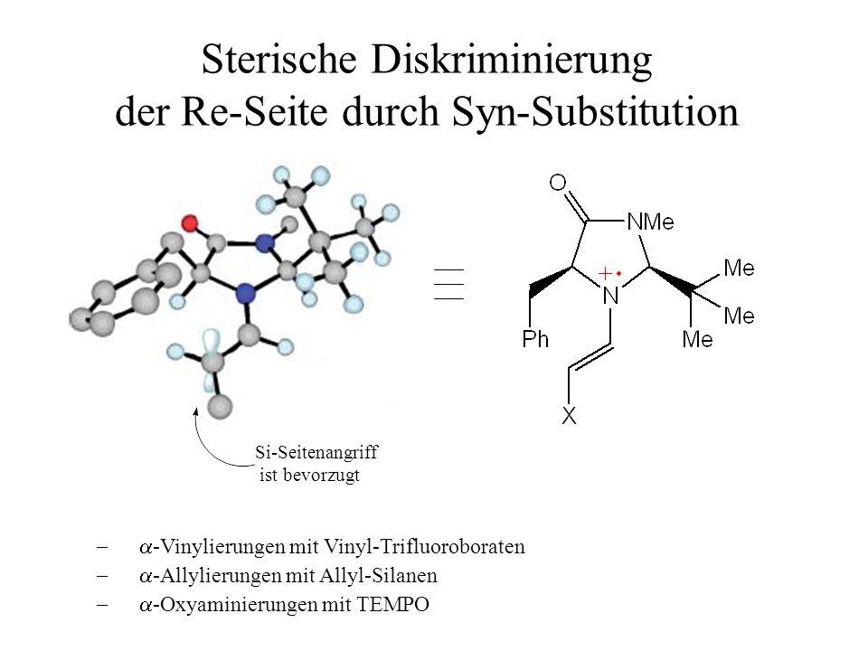 Sterische Diskriminierung der Re-Seite durch Syn-Substitution Si-Seitenangriff ist bevorzugt  -Allylierungen mit Allyl-Silanen  -Vinylierungen mit Vinyl-Trifluoroboraten  -Oxyaminierungen mit TEMPO