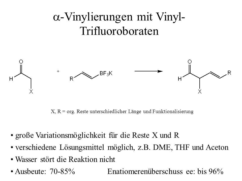 -Vinylierungen mit Vinyl- Trifluoroboraten X, R = org. Reste unterschiedlicher Länge und Funktionalisierung große Variationsmöglichkeit für die Rest