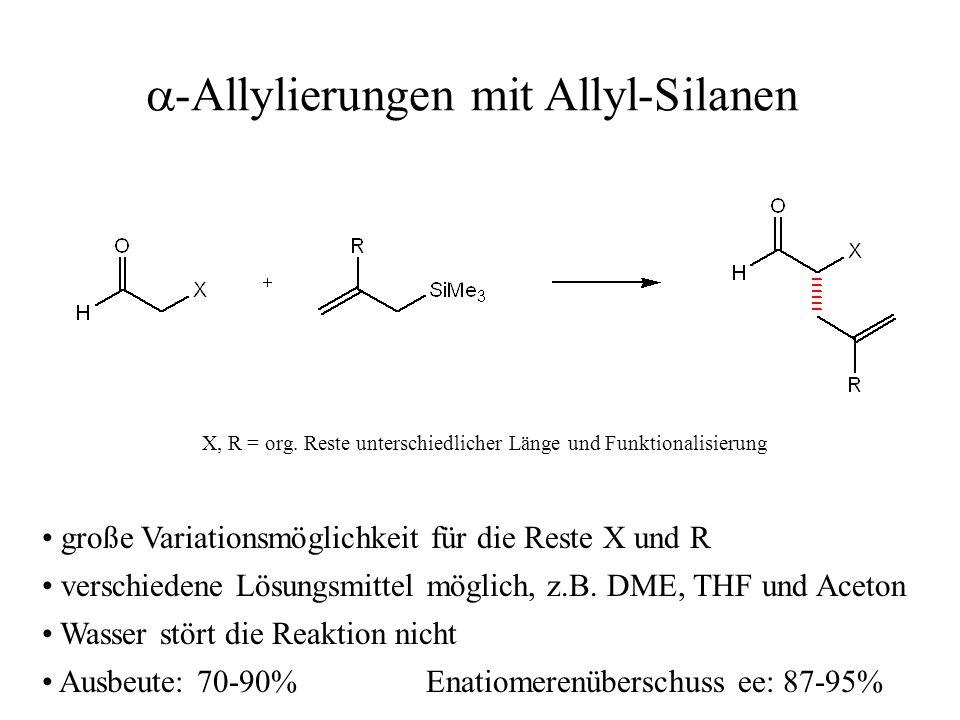  -Allylierungen mit Allyl-Silanen X, R = org. Reste unterschiedlicher Länge und Funktionalisierung große Variationsmöglichkeit für die Reste X und R