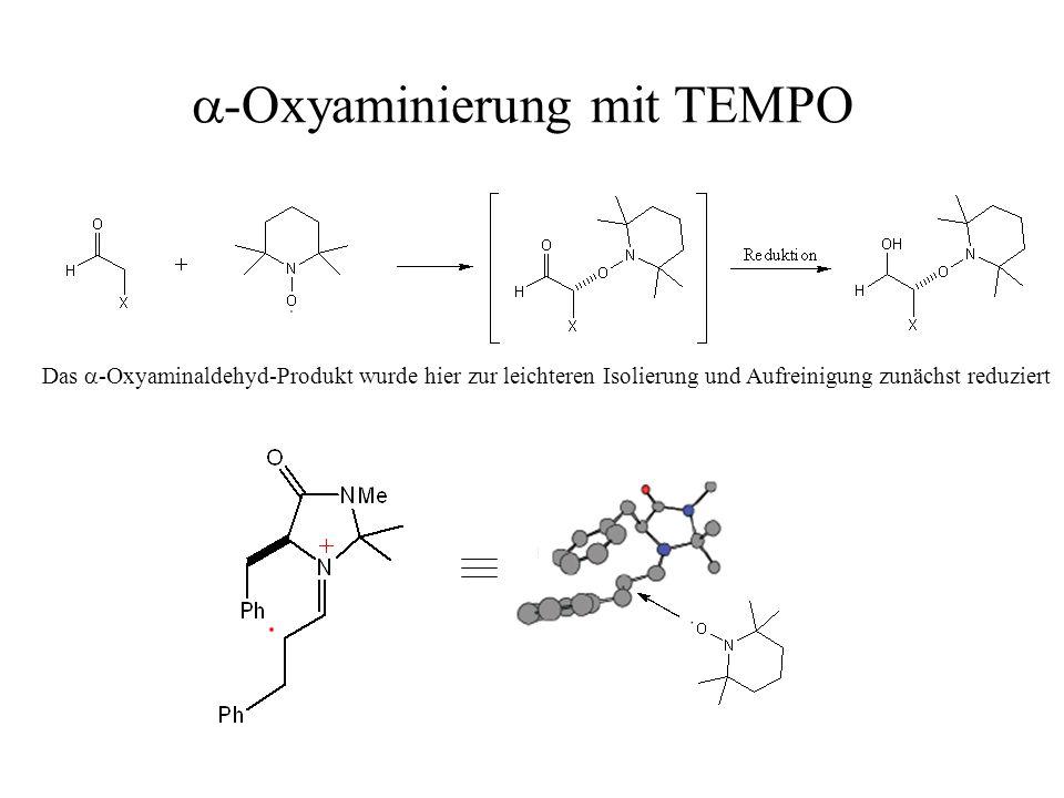  -Oxyaminierung mit TEMPO Das  -Oxyaminaldehyd-Produkt wurde hier zur leichteren Isolierung und Aufreinigung zunächst reduziert